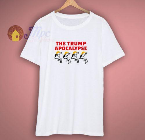 The Trump Apocalypse T Shirt