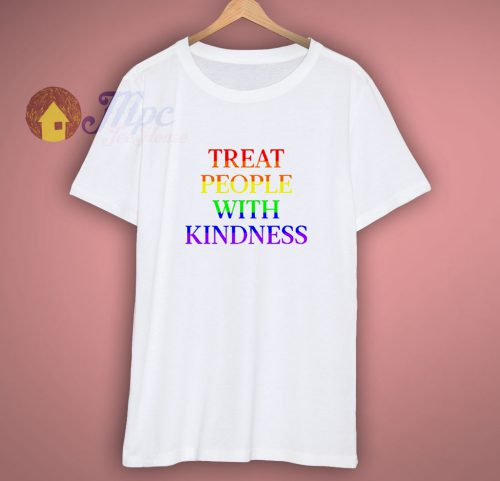 Treat People With Kindness T Shirt