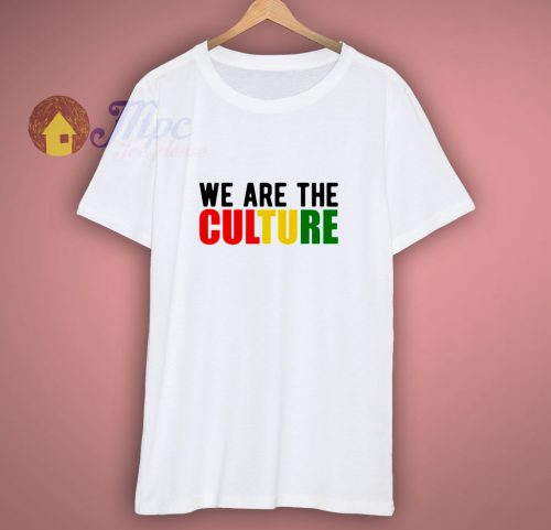 We Are The Culture T shirt