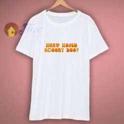 What Would Scooby Doo Ruh Roh T Shirt