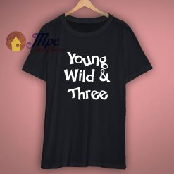 Young and Wild Birthday T Shirt