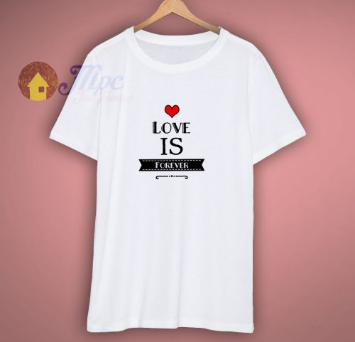 Love Is Forever T-Shirt