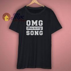 OMG This is My Song Shirt
