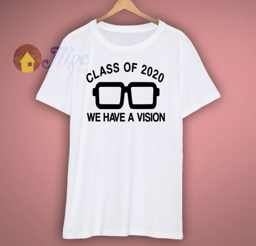 Class Of 2020 We Have a Vision T Shirt