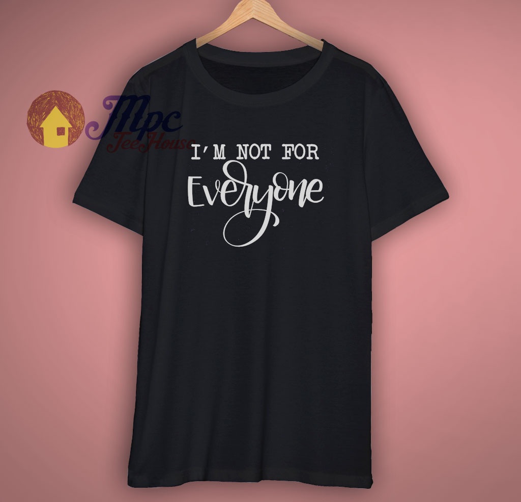 I Am Not For Everyone T Shirt