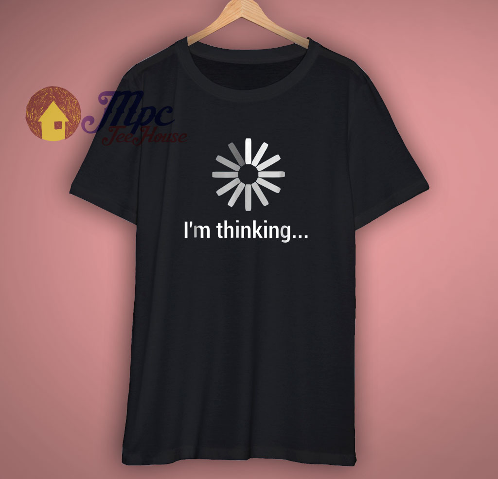 I Am Thinking Funny T Shirt