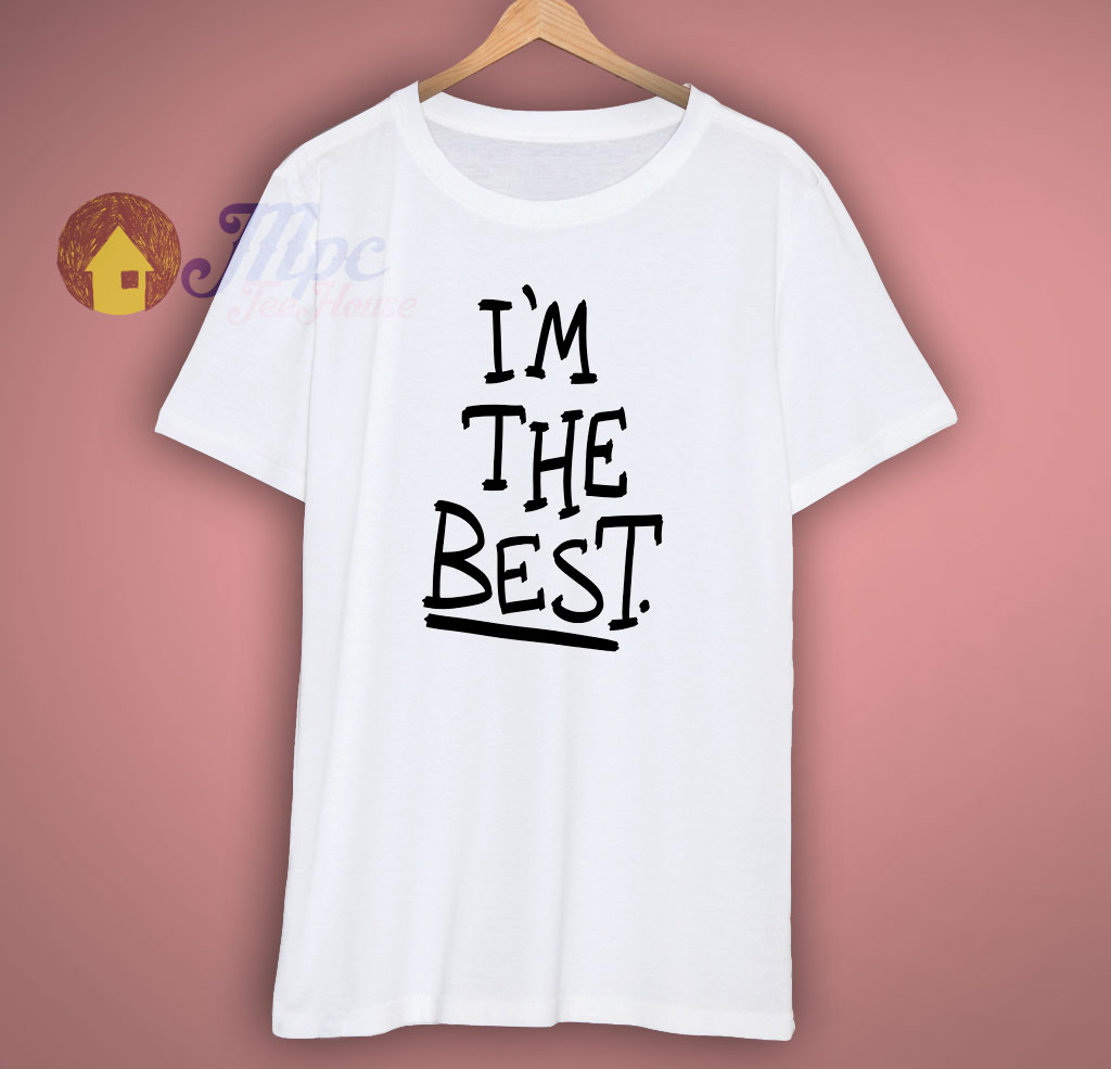 Im The Best Funny T Shirt