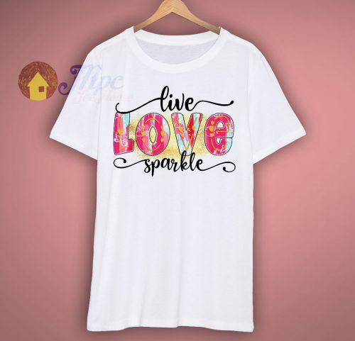 Live Love Sparkle Valentine T Shirt