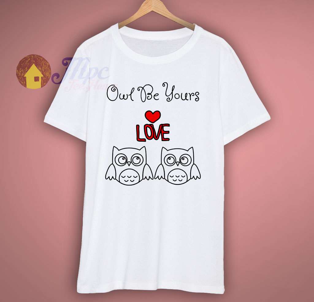 Owl Be Yours Cute Valentine T Shirt