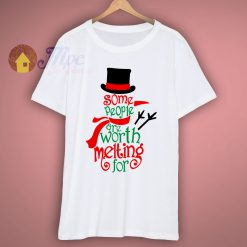 Some People Are Worth Melting For T Shirt
