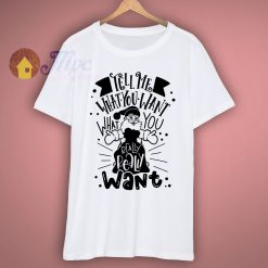 Tell Me What You Want T Shirt