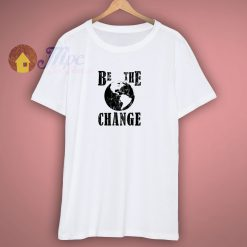 Be The Change Social Justice T Shirt