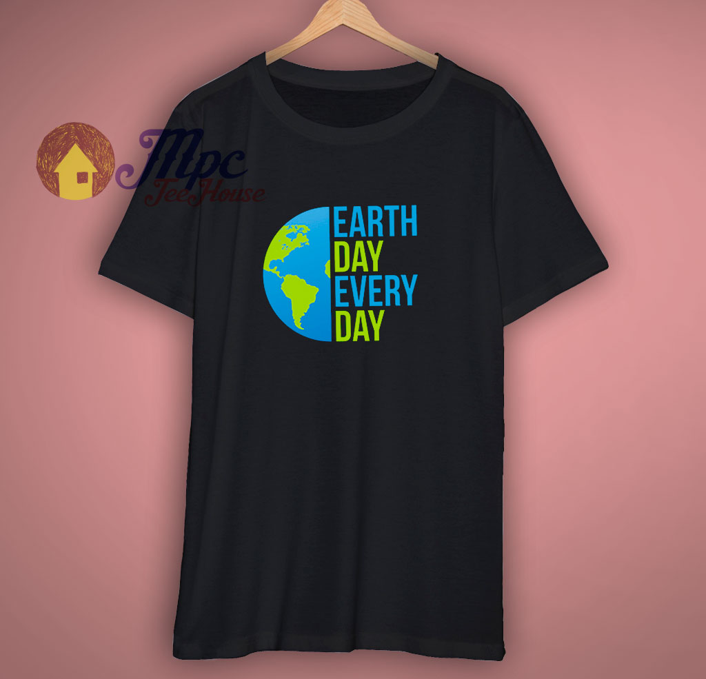 Earth Day Every Day T Shirt