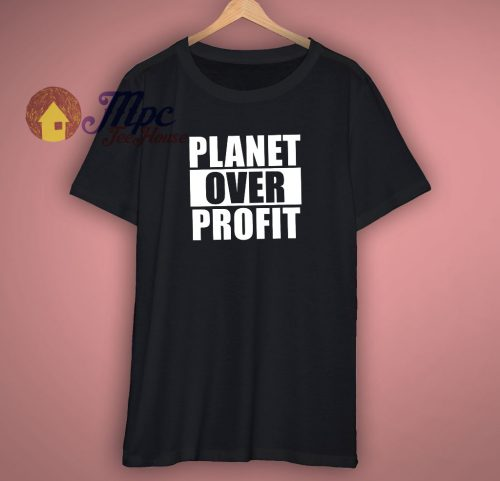 Earth Day Planet Over Profit T Shirt