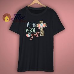 He Is Risen You All Easter T Shirt