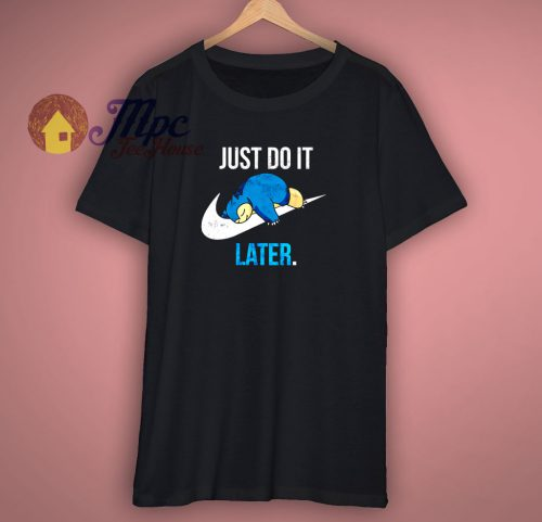 Just Do It Later Funny T Shirt