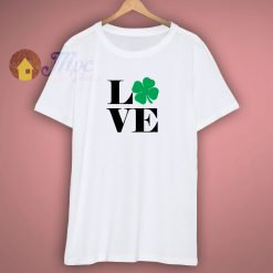 Love Saint Patricks Day T Shirt