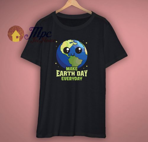 Make Earth Day Everyday T Shirt