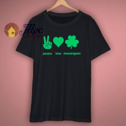 Peace Love Shenanigans St Patricks Day T Shirt
