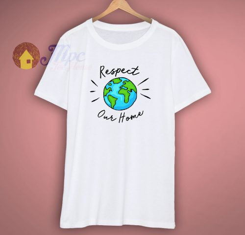 Respect Our Home Environmental T Shirt