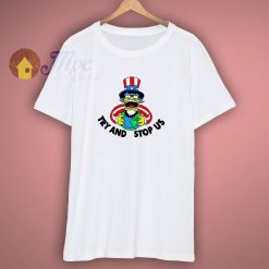 Try and Stop Us Simpsons Parody T Shirt