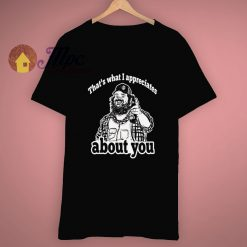 Letter Kenny Thats What I Appreciates Funny T Shirt