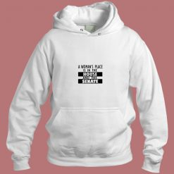 A Womans Place Is In The House And The Senate Aesthetic Hoodie Style
