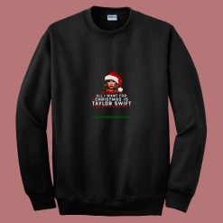 All I Want For Christmas Is Taylor Swift 80s Sweatshirt