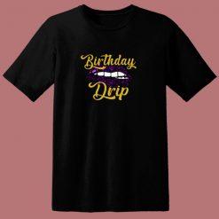 Birthday Drip 80s T Shirt