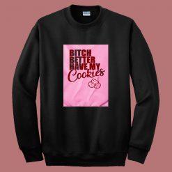 Bitch Better Have My Cookies Naughty Girl 80s Sweatshirt