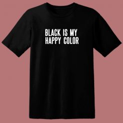 Black Is My Happy Color 80s T Shirt