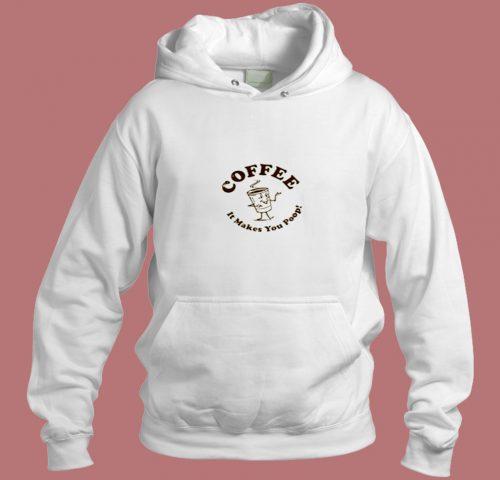 Coffee It Makes You Poop Aesthetic Hoodie Style