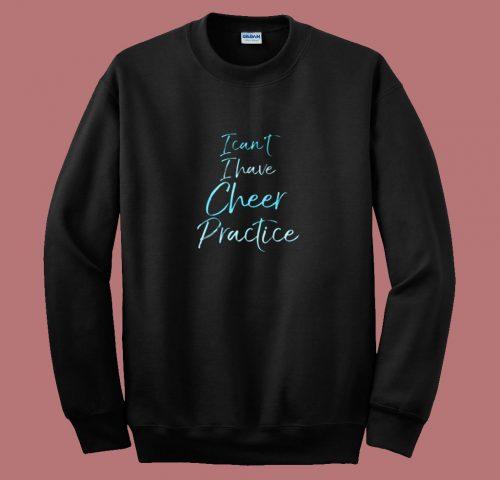I Cant I Have Cheer Practice 80s Sweatshirt