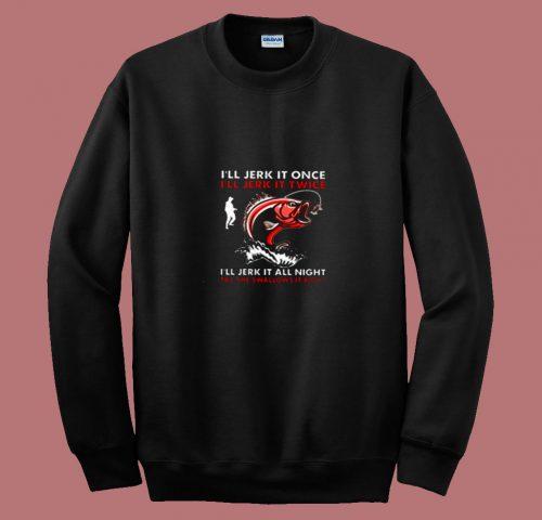 Ill Jerk It Once Fishing 80s Sweatshirt
