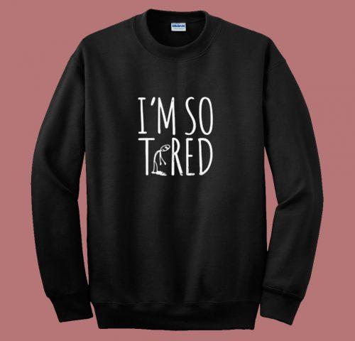 Im So Tired 80s Sweatshirt