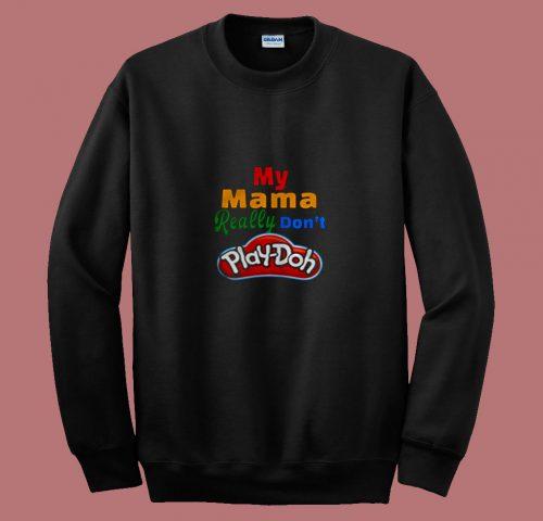 My Mama Really Dont Play Doh 80s Sweatshirt