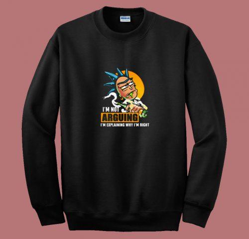 Rick Im Not Arguing Im Explaining Why Im Right 80s Sweatshirt