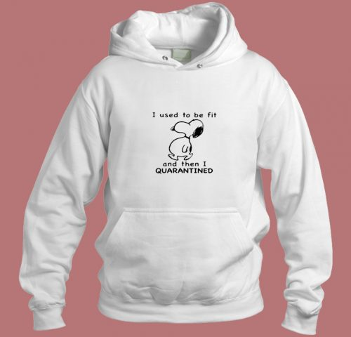 Snoopy I Used To Be For And Then I Quarantined Aesthetic Hoodie Style