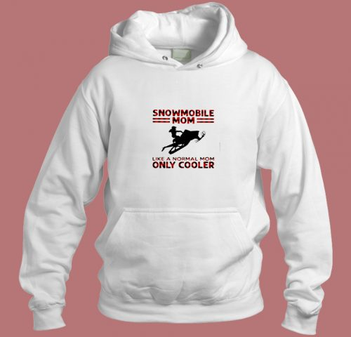 Snowmobile Mom Like A Normal Mom Only Cooler Aesthetic Hoodie Style