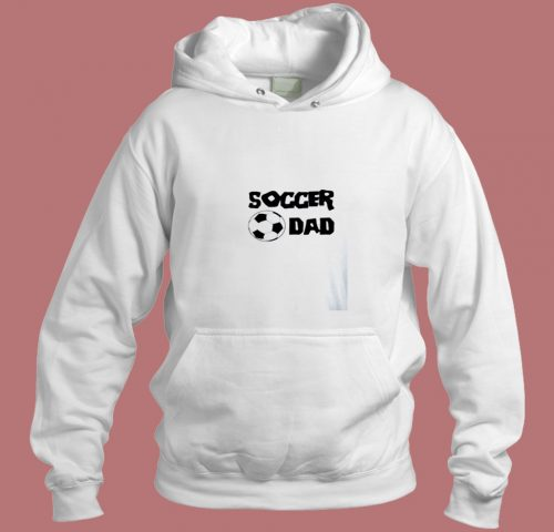 Soccer Dad Funny Humor Comedy Aesthetic Hoodie Style
