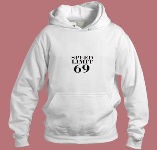 Speed Limit 69 Aesthetic Hoodie Style