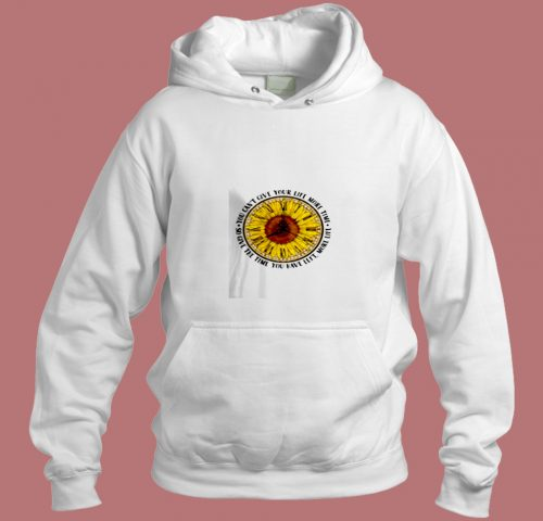 Sunflower Oclock You Cant Give Your Life Aesthetic Hoodie Style