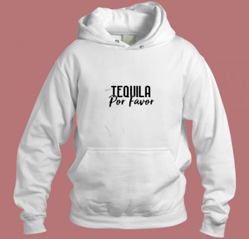 Tequila Por Favor Aesthetic Hoodie Style