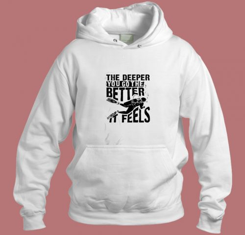 The Deeper You Go To The Better It Feels Aesthetic Hoodie Style