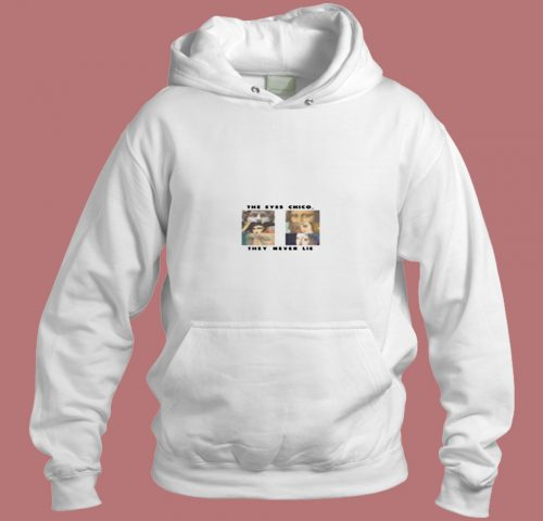 The Eyes Chico They Never Lie Aesthetic Hoodie Style