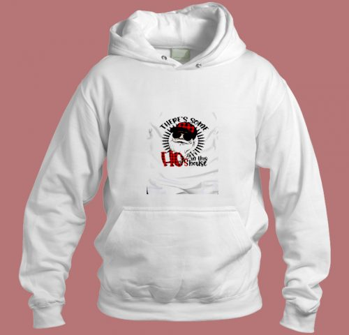 Theres Some Hos In This House Funny Santa Claus Christmas Aesthetic Hoodie Style