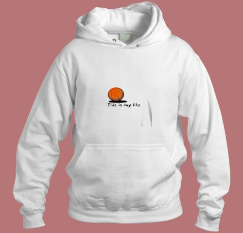 This Is My Life Basketballer Aesthetic Hoodie Style