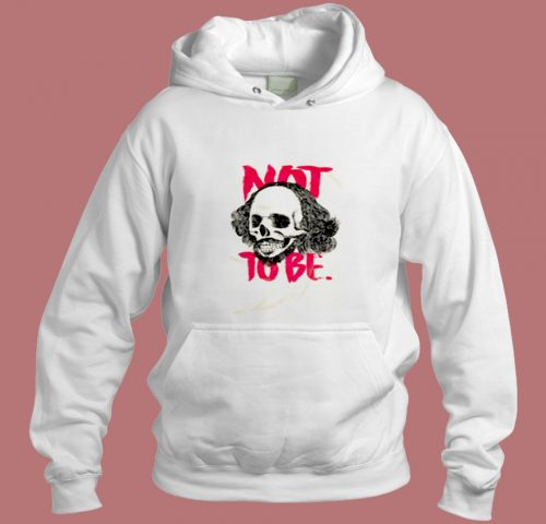 To Be Or Not To Be William Shakespeare Aesthetic Hoodie Style