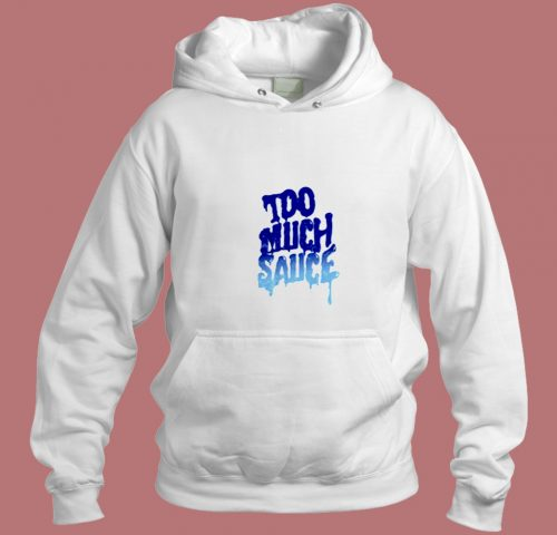 Too Much Sauce Unisex Aesthetic Hoodie Style