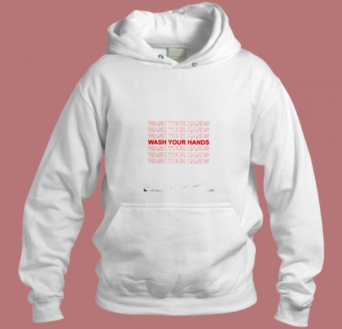 Wash Your Hands Aesthetic Hoodie Style